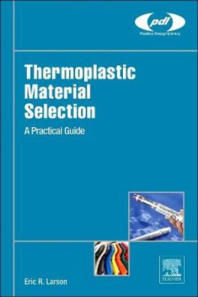 Thermoplastic Material Selection - Eric R. Larson