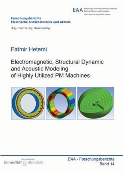 Electromagnetic, Structural Dynamic and Acoustic Modeling of Highly Utilized PM Machines - Fatmir Hetemi