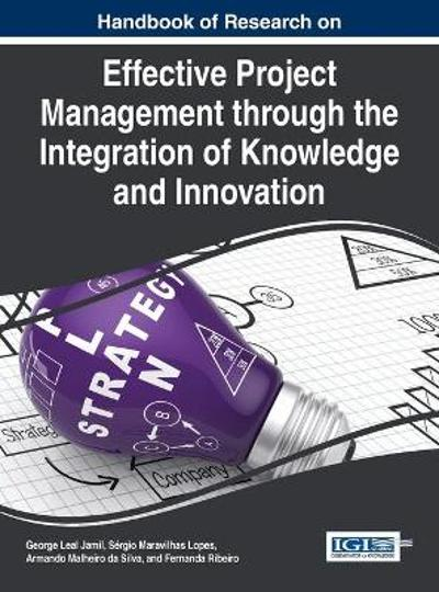 Handbook of Research on Effective Project Management through the Integration of Knowledge and Innovation - George Leal Jamil