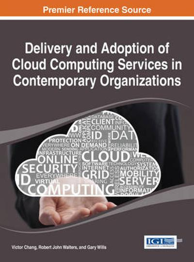 Delivery and Adoption of Cloud Computing Services in Contemporary Organizations - Victor Chang