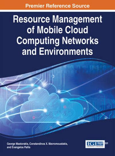 Resource Management of Mobile Cloud Computing Networks and Environments - George Mastorakis