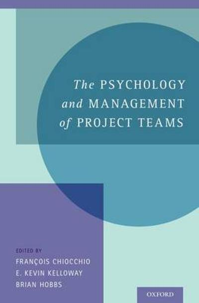 The Psychology and Management of Project Teams - Francois Chiocchio
