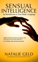 Sensual Intelligence: An Introduction To Your Body's Language - Natalie Geld