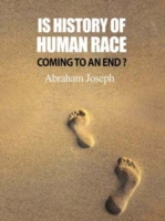 Is History of Human Race Coming to an End? - Abraham Joseph