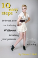 10 Easy Steps to Break into the Industry Without Breaking Your Pockets - Chloris C. Hall