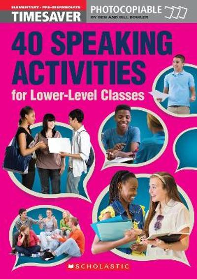 40 Speaking Activities for Lower-Level Classes - Bill Bowler