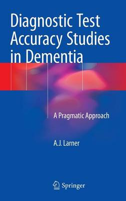 Diagnostic Test Accuracy Studies in Dementia - A. J. Larner