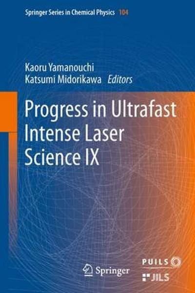 Progress in Ultrafast Intense Laser Science - Kaoru Yamanouchi