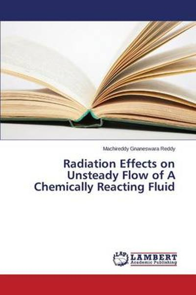 Radiation Effects on Unsteady Flow of a Chemically Reacting Fluid - Gnaneswara Reddy Machireddy