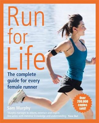 Run for Life: The Complete Guide for Every Female Runner - Sam Murphy