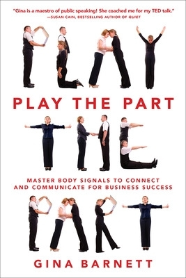 Play the Part: Master Body Signals to Connect and Communicate for Business Success - Gina Barnett