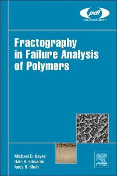 Fractography in Failure Analysis of Polymers - Michael Hayes