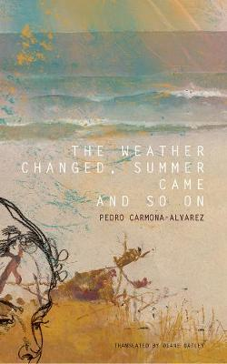The weather changed, summer came and so on - Pedro Carmona-Alvarez