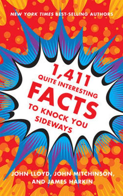 1,411 Quite Interesting Facts to Knock You Sideways - John Lloyd