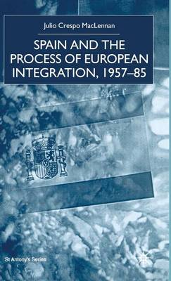 Spain and the Process of European Integration, 1957-85 - Julio Crespo MacLennan