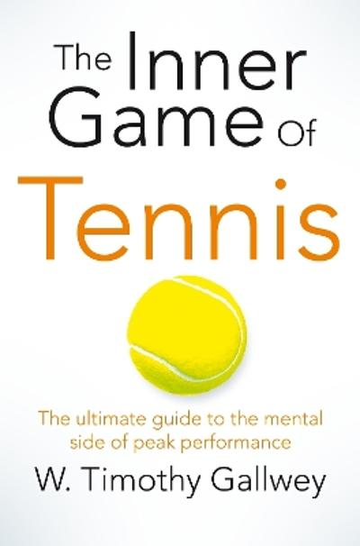 The Inner Game of Tennis - W Timothy Gallwey