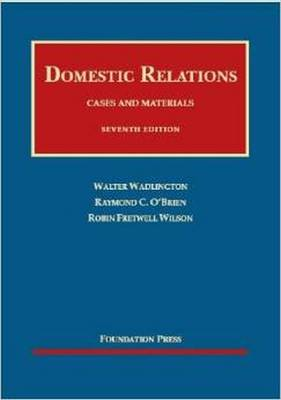 Cases and Materials on Domestic Relations - Walter Wadlington