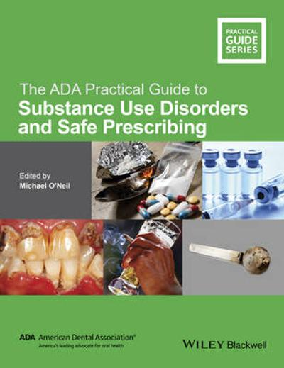 The ADA Practical Guide to Substance Use Disorders and Safe Prescribing - Michael O'Neil