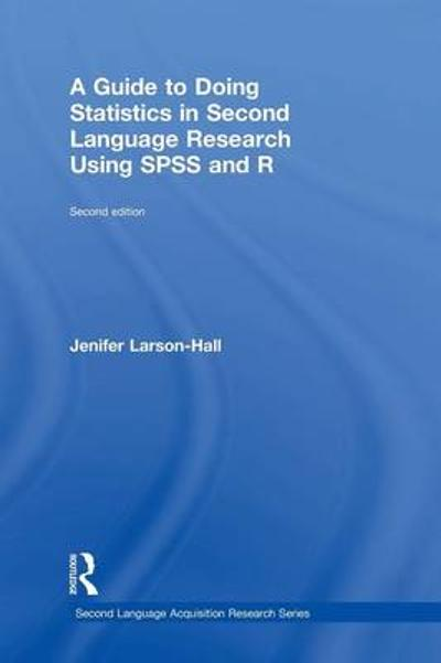 A Guide to Doing Statistics in Second Language Research Using SPSS and R - Jenifer Larson-Hall