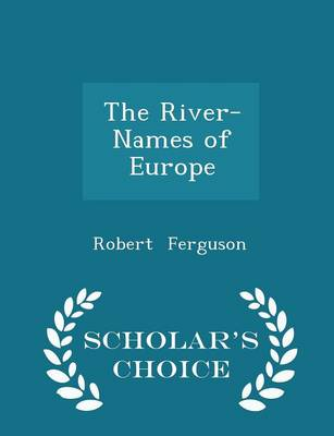 The River-Names of Europe - Scholar's Choice Edition - Robert Ferguson