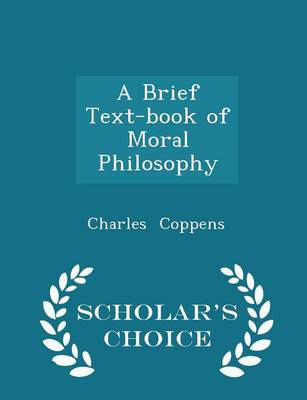 A Brief Text-Book of Moral Philosophy - Scholar's Choice Edition - Charles Coppens