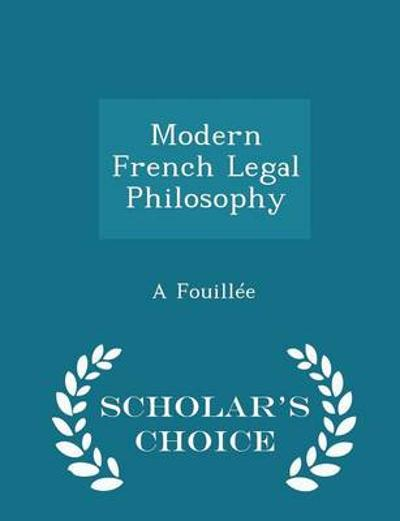 Modern French Legal Philosophy - Scholar's Choice Edition - A Fouillee