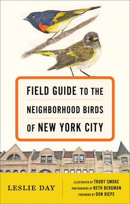 Field Guide to the Neighborhood Birds of New York City - Leslie Day