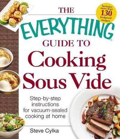 The Everything Guide To Cooking Sous Vide - Steve Cylka