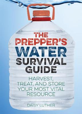 The Prepper's Water Survival Guide - Daisy Luther