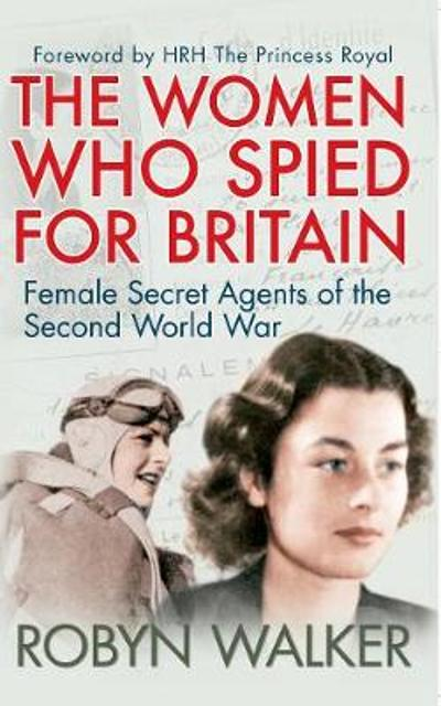 The Women Who Spied for Britain - Robyn Walker