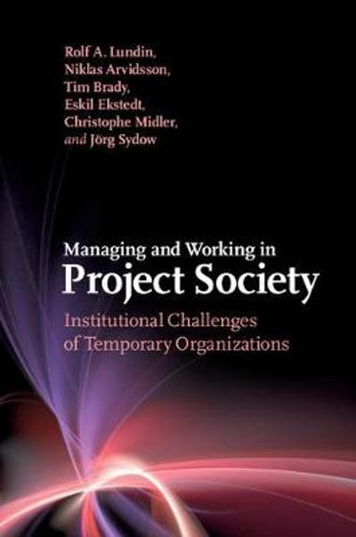 Managing and Working in Project Society - Rolf A. Lundin