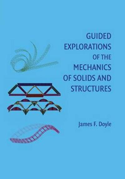 Guided Explorations of the Mechanics of Solids and Structures - James F. Doyle