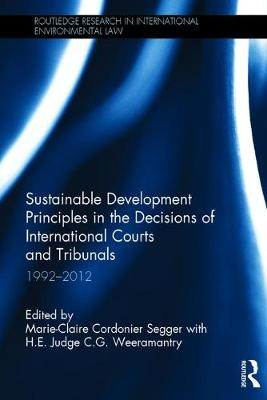 Sustainable Development Principles in the Decisions of International Courts and Tribunals: 1992-2012 - Marie-Claire Cordonier Segger