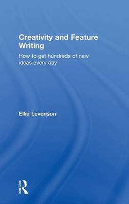 Creativity and Feature Writing - Ellie Levenson