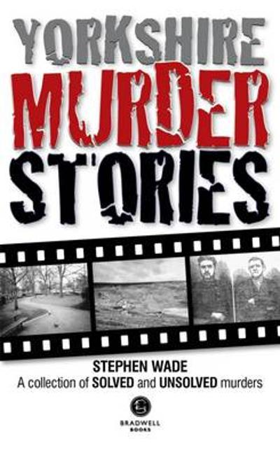 Yorkshire Murder Stories - Stephen Wade