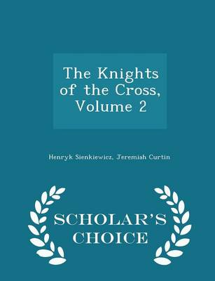 The Knights of the Cross, Volume 2 - Scholar's Choice Edition - Henryk Sienkiewicz