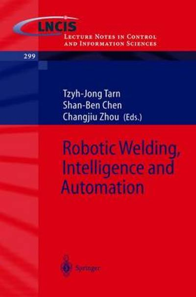 Robotic Welding, Intelligence and Automation - Tzyh-Jong Tarn