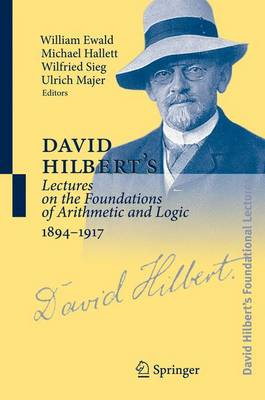 David Hilbert's Lectures on the Foundations of Arithmetic and Logic, 1894-1917 - William Bragg Ewald