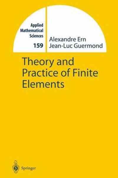 Theory and Practice of Finite Elements - Alexandre Ern