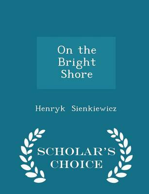 On the Bright Shore - Scholar's Choice Edition - Henryk Sienkiewicz