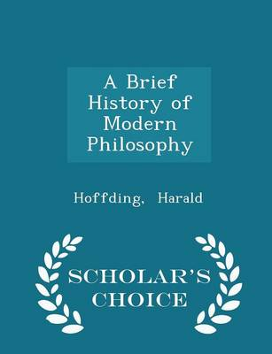 A Brief History of Modern Philosophy - Scholar's Choice Edition - Hoffding Harald