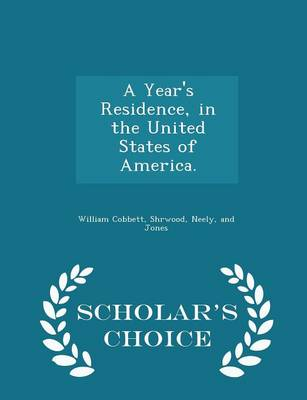 A Year's Residence, in the United States of America. - Scholar's Choice Edition - William Cobbett