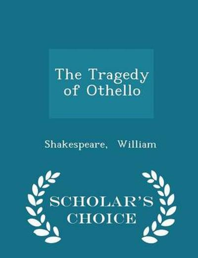 The Tragedy of Othello - Scholar's Choice Edition - William Shakespeare