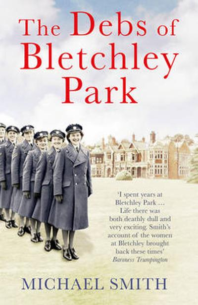 The Debs of Bletchley Park - Michael Smith