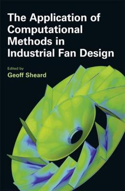 The Application of Computational Methods in Industrial Fan Design - Geoff Sheard