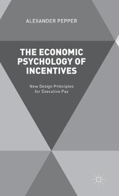 The Economic Psychology of Incentives - A. Pepper