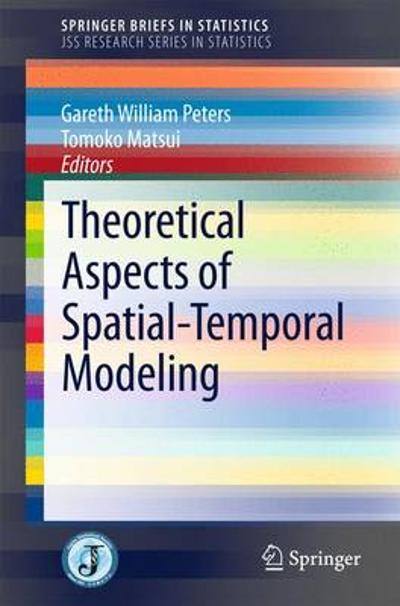 Theoretical Aspects of Spatial-Temporal Modeling - Gareth William Peters