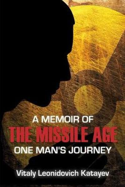 A Memoir of the Missile Age - Vitaly Leonidovich Katayev