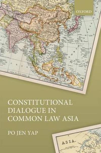 Constitutional Dialogue in Common Law Asia - Po Jen Yap