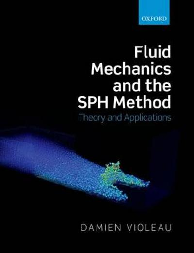 Fluid Mechanics and the SPH Method - Damien Violeau